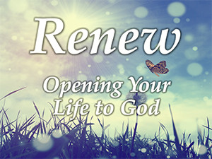 Renew: Opening Your Life to God